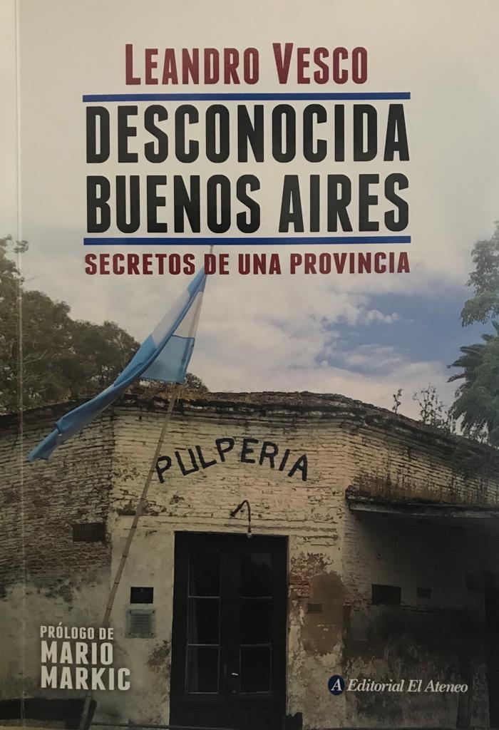 Desconocida Buenos Aires. Secretos de una provincia.